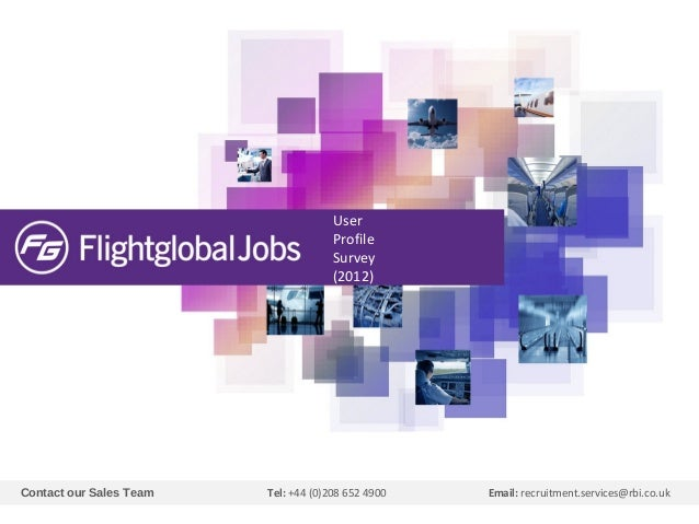 User Profile Survey (2012)  Contact our Sales Team  Tel: +44 (0)208 652 4900  Email: recruitment.services@rbi.co.uk