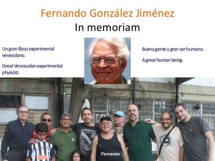 Fernando González Jiménez                         In memoriamUn gran físico experimental                Buena gente y gran...