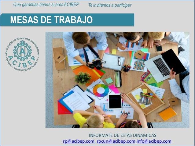 MESAS DE TRABAJO INFORMATE DE ESTAS DINAMICAS rp@acibep.com, rpcun@acibep.com info@acibep.com Que garantias tienes si eres...
