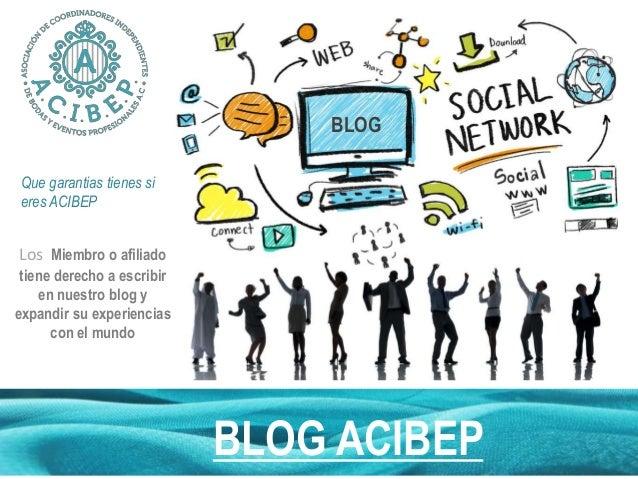 BLOG ACIBEP BLOG Que garantias tienes si eres ACIBEP Los Miembro o afiliado tiene derecho a escribir en nuestro blog y exp...
