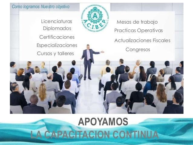 APOYAMOS LA CAPACITACION CONTINUA Diplomados Especializaciones Certificaciones Cursos y talleres Mesas de trabajo Congreso...