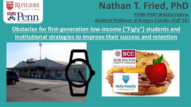 Nathan T. Fried, PhD PENN-PORT IRACDA Fellow, Assistant Professor at Rutgers Camden (Fall '18) Obstacles for first-generat...