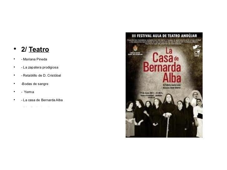 <ul><li>2/ Teatro </li></ul><ul><li>- Mariana Pineda </li></ul><ul><li>- La zapatera prodigiosa </li></ul><ul><li>- Retabl...