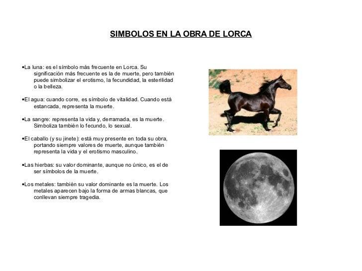 SIMBOLOS EN LA OBRA DE LORCA <ul><li>· La luna: es el símbolo más frecuente en Lorca. Su significación más frecuente es la...