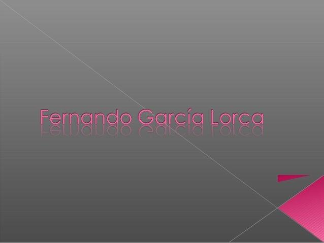    Federico García    Lorca nació el 5 de    junio de 1898 y murió    el 19 de agosto de    1936. Fue un poeta,    dramat...