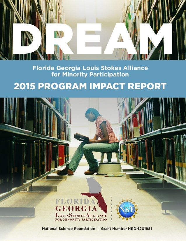2015 Program Impact Report | 1 DREAMFlorida Georgia Louis Stokes Alliance for Minority Participation 2015 PROGRAM IMPACT R...