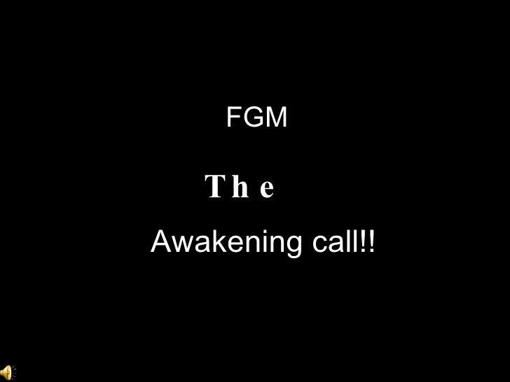 Awakening call!! FGM   The