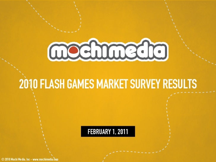 2010 FLASH GAMES MARKET SURVEY RESULTS              FEBRUARY 1, 2011