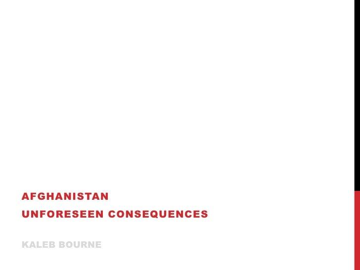 AFGHANISTANUNFORESEEN CONSEQUENCESKALEB BOURNE