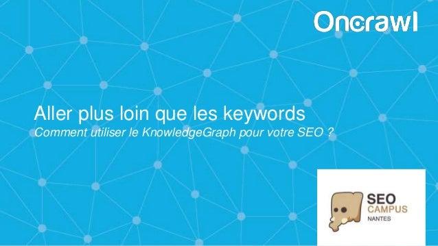 Aller plus loin que les keywords Comment utiliser le KnowledgeGraph pour votre SEO ?