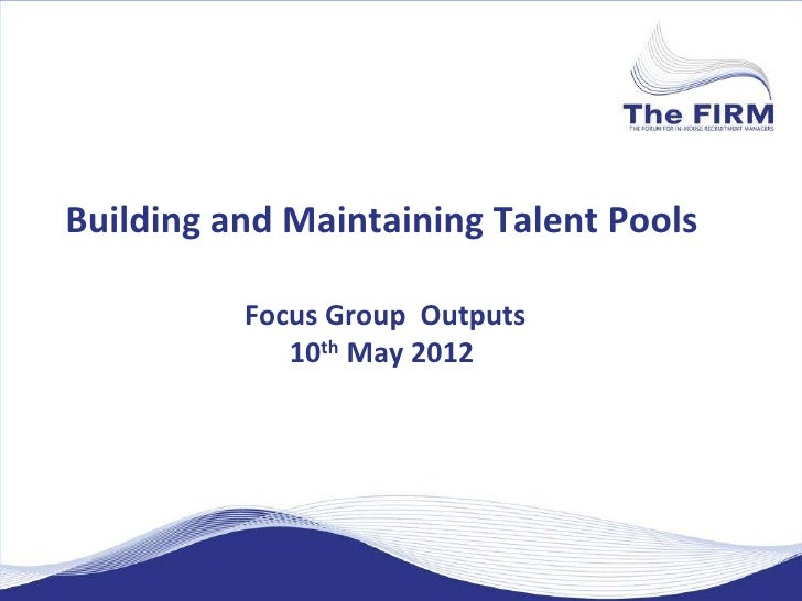 Building and Maintaining Talent Pools          Focus Group Outputs             10th May 2012