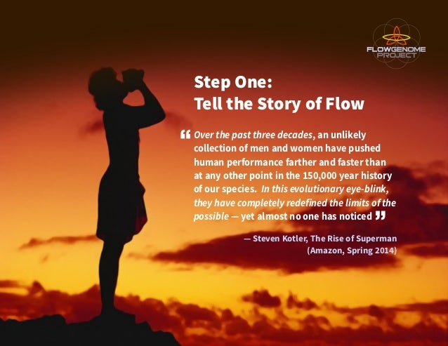 Step One: Tell the Story of Flow Over the past three decades, an unlikely collection of men and women have pushed human pe...