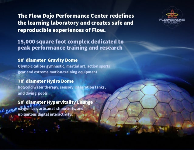 The Flow Dojo Performance Center redefines the learning laboratory and creates safe and reproducible experiences of Flow. ...
