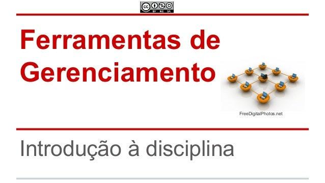 Ferramentas de Gerenciamento FreeDigitalPhotos.net  Introdução à disciplina
