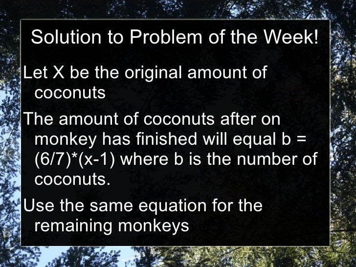 Solution to Problem of the Week! <ul><li>Let X be the original amount of coconuts