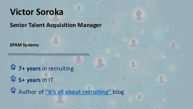"""Victor Soroka Senior Talent Acquisition Manager EPAM Systems 7+ years in recruiting 5+ years in IT Author of """"It's all abo..."""