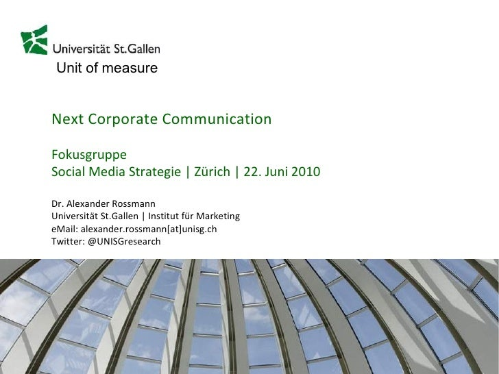 Next Corporate Communication Fokusgruppe Social Media Strategie | Zürich | 22. Juni 2010 Dr. Alexander Rossmann Universitä...