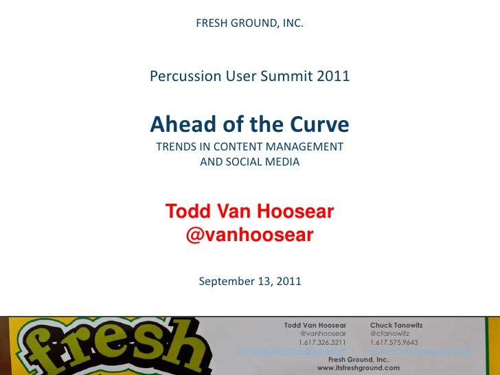FRESH GROUND, INC.<br />Percussion User Summit 2011Ahead of the CurveTRENDS IN CONTENT MANAGEMENTAND SOCIAL MEDIA<br />Tod...