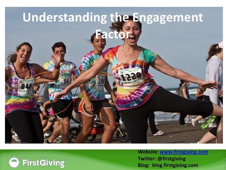 Understanding the Engagement Factor<br />Engagement Strategies on Social Media<br />Website: www.firstgiving.com<br />Twit...