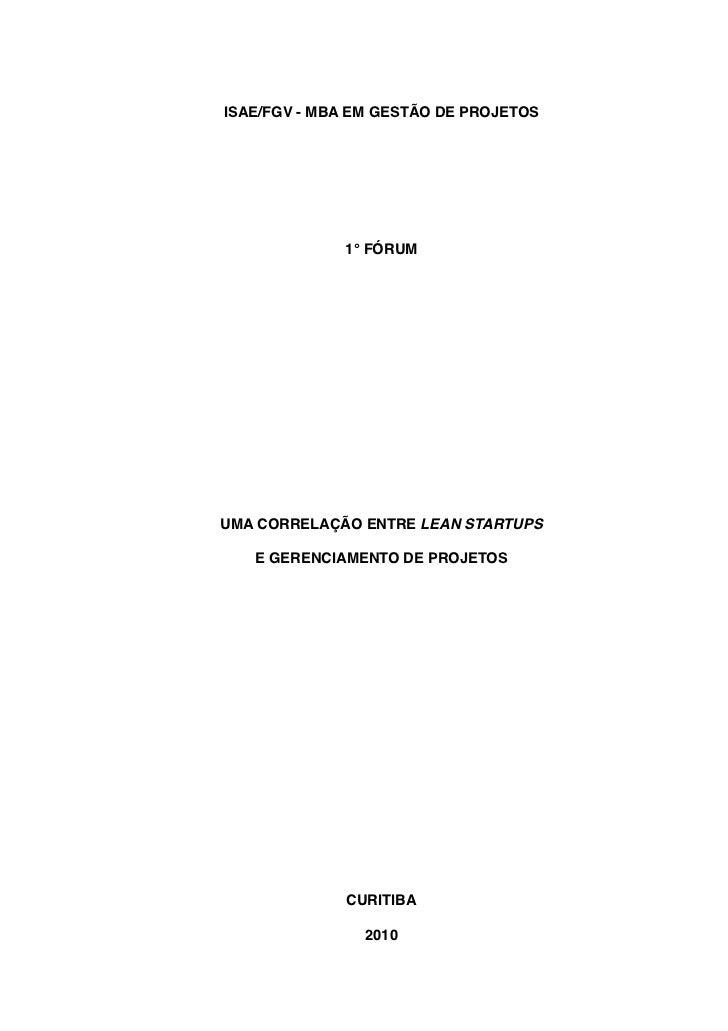 ISAE/FGV - MBA EM GESTÃO DE PROJETOS             1° FÓRUMUMA CORRELAÇÃO ENTRE LEAN STARTUPS   E GERENCIAMENTO DE PROJETOS ...