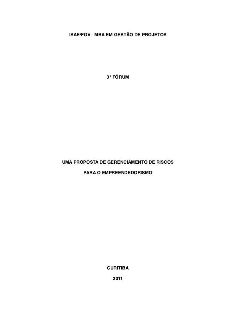 ISAE/FGV - MBA EM GESTÃO DE PROJETOS               3° FÓRUMUMA PROPOSTA DE GERENCIAMENTO DE RISCOS       PARA O EMPREENDED...
