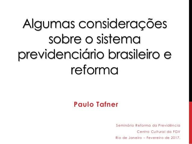 Algumas considerações sobre o sistema previdenciário brasileiro e reforma Paulo Tafner Seminário Reforma da Previdência Ce...