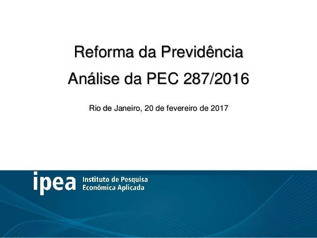 Reforma da Previdência: Análise da PEC Reforma da Previdência Análise da PEC 287/2016 Rio de Janeiro, 20 de fevereiro de 2...