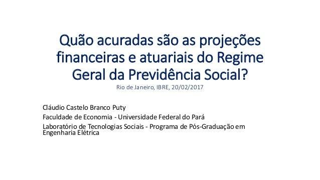 Quão acuradas são as projeções financeiras e atuariais do Regime Geral da Previdência Social? Rio de Janeiro, IBRE, 20/02/...