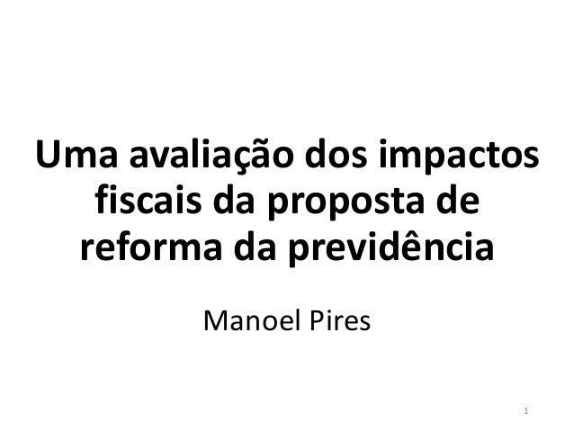 Uma avaliação dos impactos fiscais da proposta de reforma da previdência Manoel Pires 1