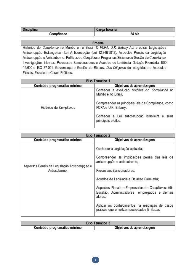 Acadêmica 1 Disciplina Carga horária Compliance 24 h/a Ementa Histórico do Compliance no Mundo e no Brasil. O FCPA, U.K. B...