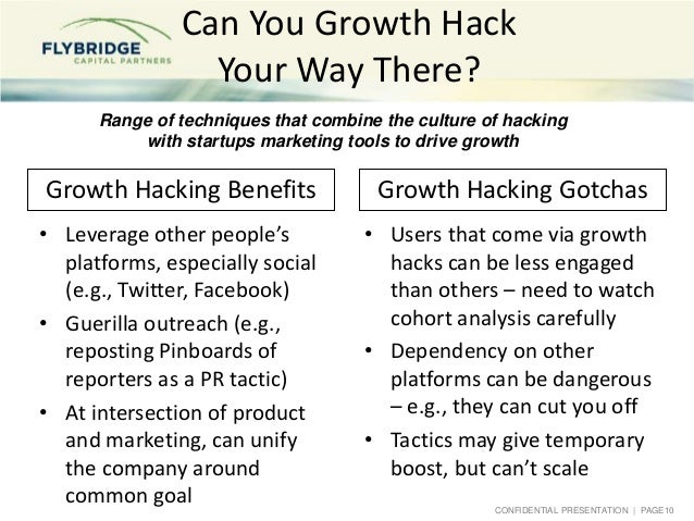 CONFIDENTIAL PRESENTATION   PAGE10 Can You Growth Hack Your Way There? • Leverage other people's platforms, especially soc...