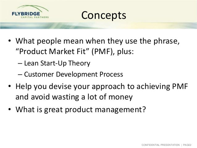 """CONFIDENTIAL PRESENTATION   PAGE2 Concepts • What people mean when they use the phrase, """"Product Market Fit"""" (PMF), plus: ..."""
