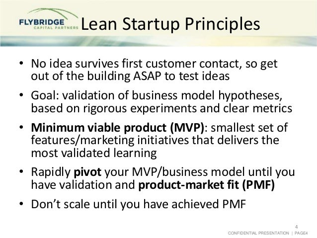 CONFIDENTIAL PRESENTATION   PAGE4 Lean Startup Principles • No idea survives first customer contact, so get out of the bui...