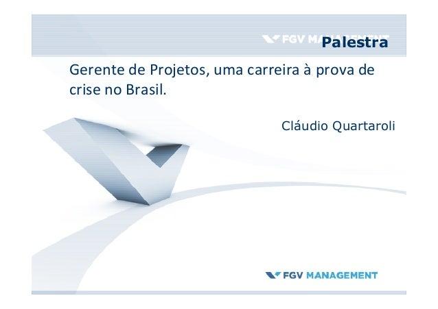 Palestra Cláudio Quartaroli Gerente de Projetos, uma carreira à prova de crise no Brasil.