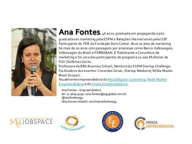 Ana Fontes, 46 anos, graduada em propaganda e pósgraduada em marketing pela ESPM e Relações Internacionais pela USP.Partic...