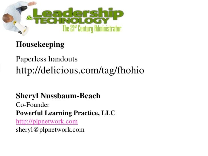 Housekeeping<br />Paperless handouts<br />http://delicious.com/tag/fhohio <br />Sheryl Nussbaum-BeachCo-Founder Powerful L...
