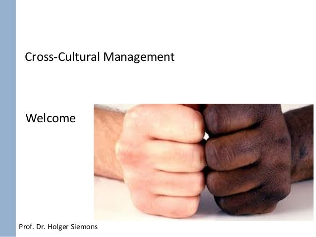 Prof.	  Dr.	  Holger	  Siemons	  Cross-­‐Cultural	  Management	  Welcome