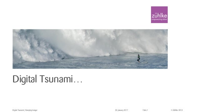 © Zühlke 2018 Digital Tsunami… 20. January 2017Digital Tsunami | Hansjürg Inniger Folie 1