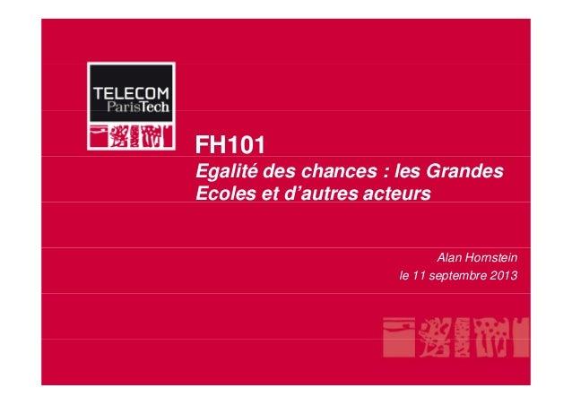 FH101 Egalité des chances : les Grandes Ecoles et d'autres acteurs Alan Hornstein le 11 septembre 2013