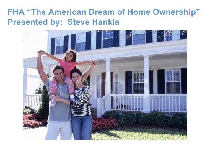"""FHA """"The American Dream of Home Ownership"""" Presented by:  Steve Hankla"""