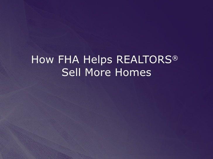 How FHA Helps REALTORS®      Sell More Homes