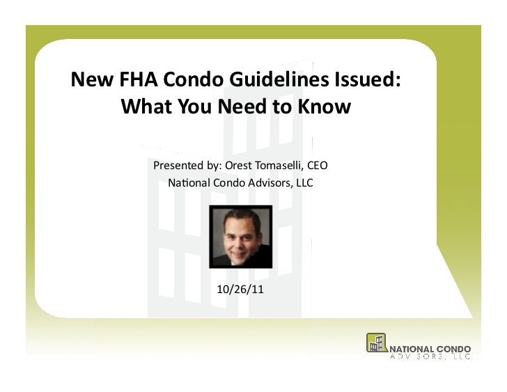 New	  FHA	  Condo	  Guidelines	  Issued:	         What	  You	  Need	  to	  Know	             Presented	  by:	  Orest	  Tom...