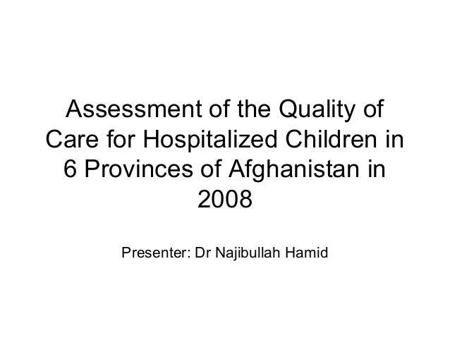 Assessment of the Quality ofCare for Hospitalized Children in 6 Provinces of Afghanistan in             2008       Present...