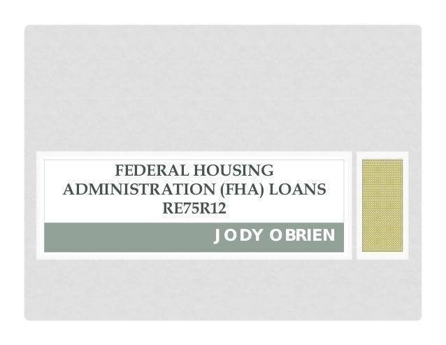 FEDERAL HOUSING ADMINISTRATION (FHA) LOANS RE75R12 JODY OBRIEN