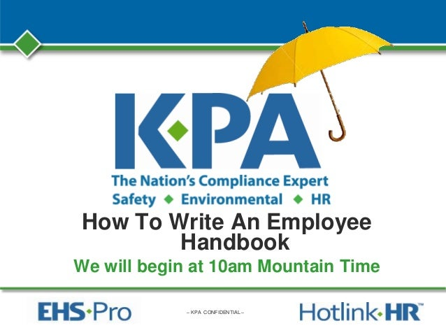 – KPA CONFIDENTIAL – How To Write An Employee Handbook We will begin at 10am Mountain Time
