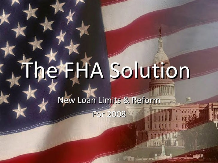 The FHA Solution  New Loan Limits & Reform For 2008