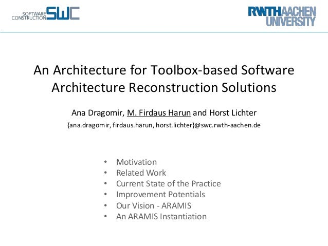 An Architecture for Toolbox-based Software Architecture Reconstruction Solutions Ana Dragomir, M. Firdaus Harun and Horst ...