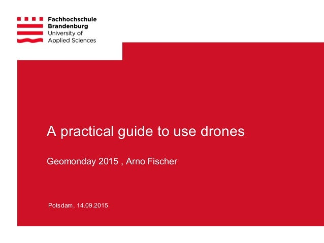 A practical guide to use drones   Geomonday 2015 , Arno Fischer  Potsdam, 14.09.2015