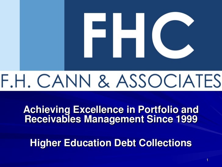 Achieving Excellence in Portfolio andReceivables Management Since 1999 Higher Education Debt Collections                  ...