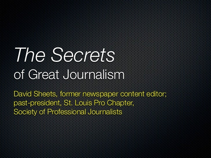 The Secretsof Great JournalismDavid Sheets, former newspaper content editor;past-president, St. Louis Pro Chapter,Society ...